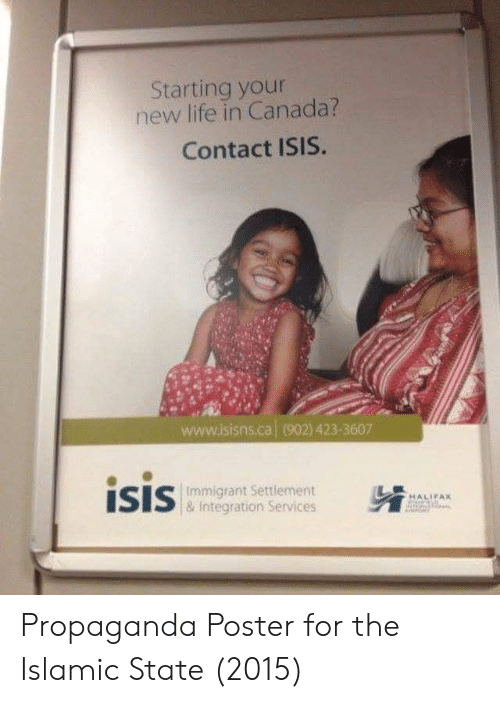 Isis, Life, and Canada: Starting your  new life in Canada?  Contact ISIS  www.isisns.ca (902) 423-360  İSIS  Immigrant Settlement  & Integration Services  HALIEAX Propaganda Poster for the Islamic State (2015)