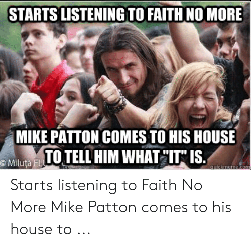 """Faith No: STARTS LISTENING TO FAITH NO MORE  MIKE PATTON COMES TO HIS HOUSE  TO TELL HIM WHAT """"IT IS  Miluta FL Starts listening to Faith No More Mike Patton comes to his house to ..."""