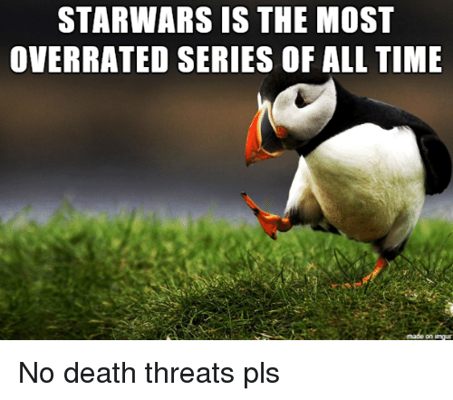 starwars: STARWARS IS THE MOST  OVERRATED SERIES OF ALL THE  on imqu No death threats pls