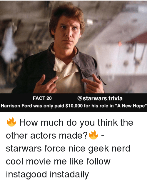 "Harrison Ford, Memes, and Nerd: @starwars trivia  FACT 20  Harrison Ford was only paid $10,000 for his role in ""A New Hope"" 🔥 How much do you think the other actors made?🔥 - starwars force nice geek nerd cool movie me like follow instagood instadaily"