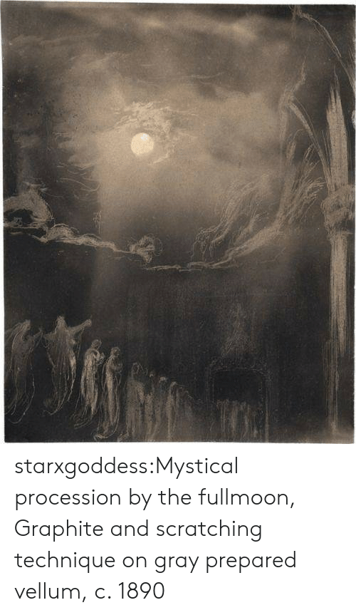 prepared: starxgoddess:Mystical procession by the fullmoon, Graphite and scratching technique on gray prepared vellum, c. 1890