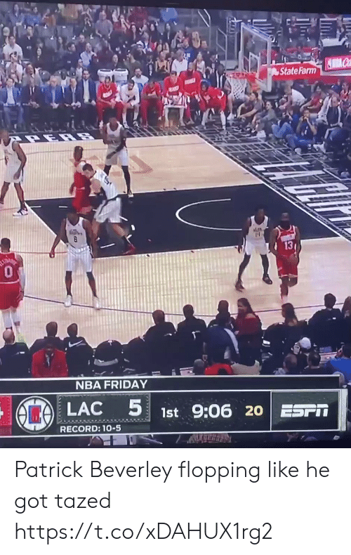 State Farm: State Farm  13  0  NBA FRIDAY  LAC  1st 9:06 20 ESPIT  RECORD: 1-5 Patrick Beverley flopping like he got tazed https://t.co/xDAHUX1rg2