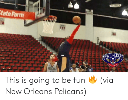 Pelicans: State Farm  16  117  NEW ORLEANS  ELIC  PILICANS  An This is going to be fun 🔥  (via New Orleans Pelicans)