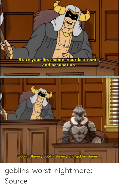 Reddit, Slayer, and Tumblr: State your first name, your last name,  and occupation.  Goblin Slayer Goblin Slayer, and goblin slayer goblins-worst-nightmare:  Source