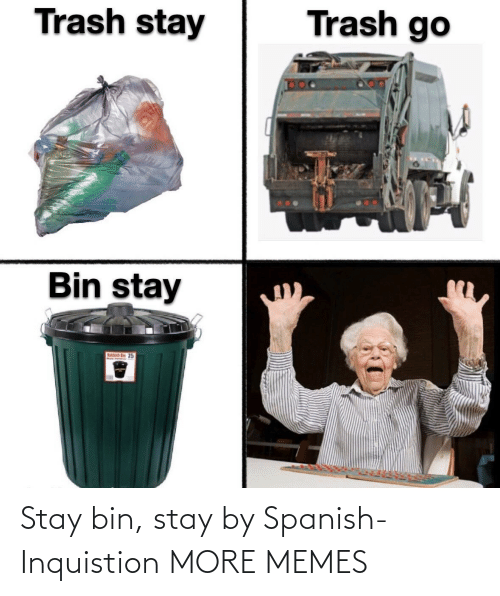Spanish: Stay bin, stay by Spanish-Inquistion MORE MEMES