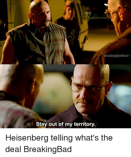 Heisenberger: Stay out of my territory.  breakingbadfeed Heisenberg telling what's the deal BreakingBad