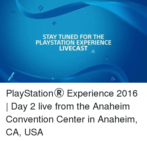 anaheim ca: STAY TUNED FOR THE  PLAYSTATION EXPERIENCE  LIVECAST PlayStation® Experience 2016 | Day 2 live from the Anaheim Convention Center in Anaheim, CA, USA