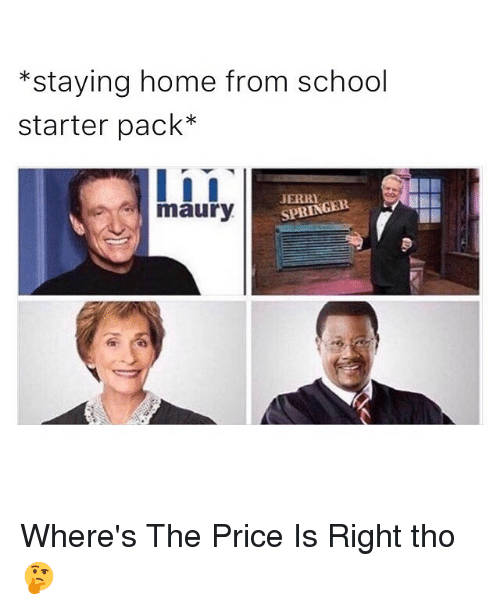 υοθ: staying home from school  starter pack  I i I  SPRINGER  maury Where's The Price Is Right tho 🤔