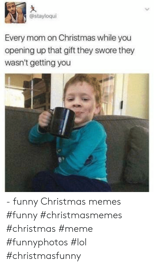 funny christmas memes: @stayloqui  Every mom on Christmas while you  opening up that gift they swore they  wasn't getting you - funny Christmas memes    #funny #christmasmemes #christmas #meme #funnyphotos #lol #christmasfunny
