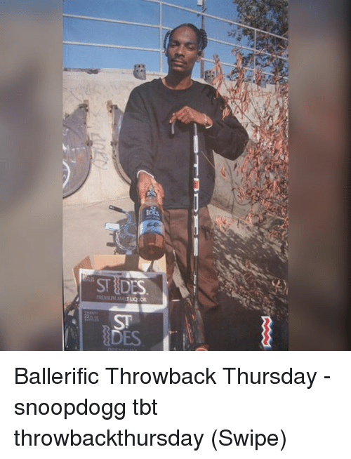 Throwback Thursday: STDES  ST  DES Ballerific Throwback Thursday - snoopdogg tbt throwbackthursday (Swipe)