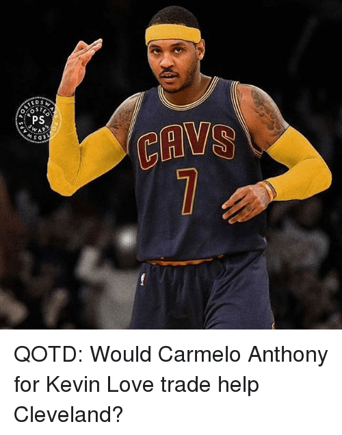 Carmelo Anthony, Kevin Love, and Love: STED  OS  APS QOTD: Would Carmelo Anthony for Kevin Love trade help Cleveland?