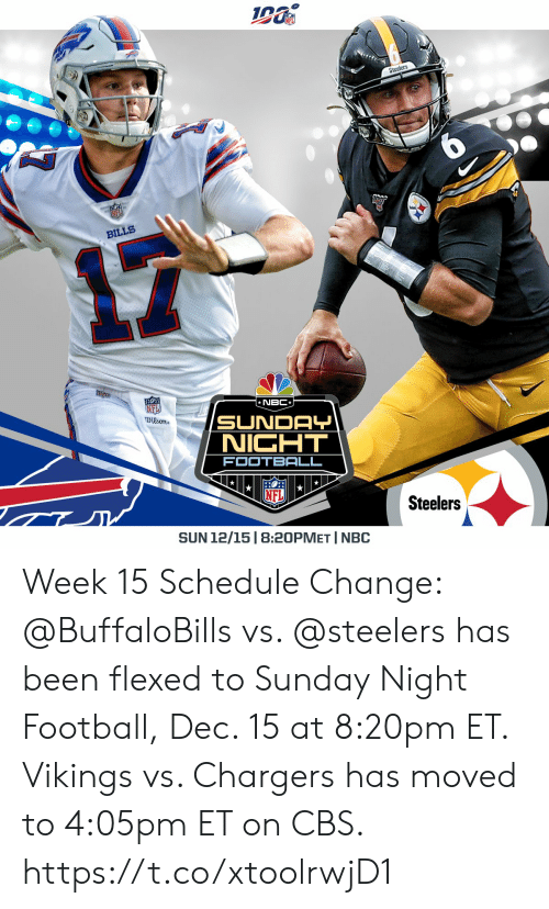 Football, Memes, and Cbs: Steelers  BILLS  NBC  NFI  Dison  SUNDAY  NICHT  FOOTBALL  Steelers  SUN 12/15 | 8:20PMET I NBC Week 15 Schedule Change: @BuffaloBills vs. @steelers has been flexed to Sunday Night Football, Dec. 15 at 8:20pm ET.  Vikings vs. Chargers has moved to 4:05pm ET on CBS. https://t.co/xtoolrwjD1