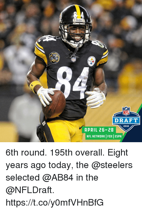 Espn, Memes, and Nfl: Steelers  DAR  NFL  NFL  DRAFT  2018  APRIL 26-28  NFL NETWORK FOX ESPN 6th round. 195th overall.  Eight years ago today, the @steelers selected @AB84 in the @NFLDraft. https://t.co/y0mfVHnBfG