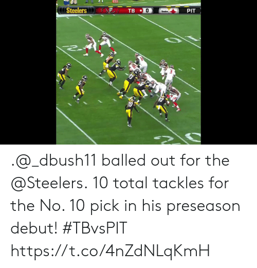 preseason: Steelers  TB  PIT  Steelers .@_dbush11 balled out for the @Steelers.  10 total tackles for the No. 10 pick in his preseason debut! #TBvsPIT https://t.co/4nZdNLqKmH