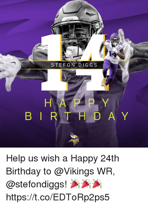 Stefon: STEFON DIG GS  H A P P Y  B I R T H D A Y Help us wish a Happy 24th Birthday to @Vikings WR, @stefondiggs! 🎉🎉🎉 https://t.co/EDToRp2ps5