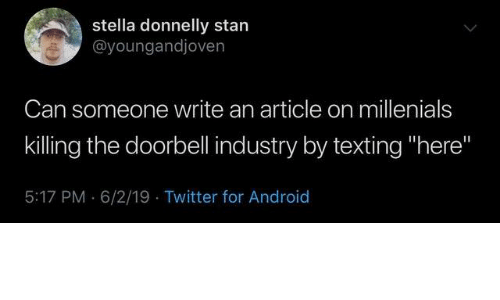 """Android, Dank, and Stan: stella donnelly stan  @youngandjoven  Can someone write an article on millenials  killing the doorbell industry by texting """"here""""  5:17 PM 6/2/19 Twitter for Android"""