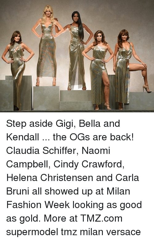 ogs: Step aside Gigi, Bella and Kendall ... the OGs are back! Claudia Schiffer, Naomi Campbell, Cindy Crawford, Helena Christensen and Carla Bruni all showed up at Milan Fashion Week looking as good as gold. More at TMZ.com supermodel tmz milan versace