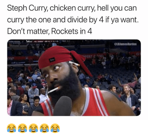 Chicken, Steph Curry, and Hell: Steph Curry, chicken curry, hell you can  curry the one and divide by 4 if ya want.  Don't matter, Rockets in 4  @LBJamesHarden  ERE C  ne 😂😂😂😂😂