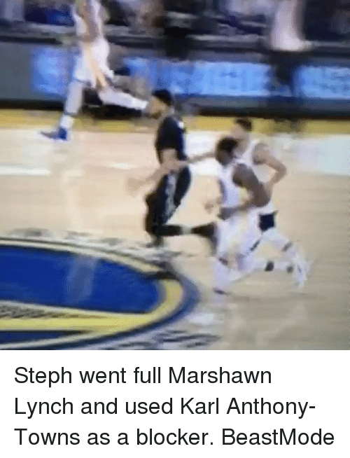 Karl-Anthony Towns: Steph went full Marshawn Lynch and used Karl Anthony-Towns as a blocker. BeastMode