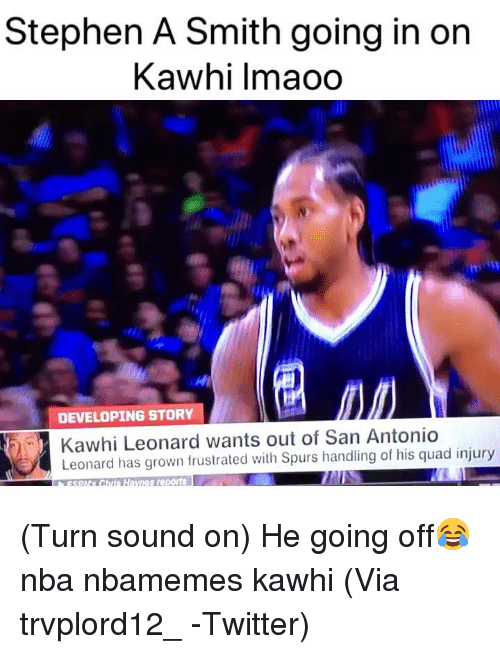 San Antonio: Stephen A Smith going in on  Kawhi lmaoo  2  DEVELOPING STORY  Kawhi Leonard wants out of San Antonio  Leonard has grown frustrated with Spurs handling of his quad injury  sSO Chris Haynes reports (Turn sound on) He going off😂 nba nbamemes kawhi (Via ‪trvplord12_ ‬-Twitter)