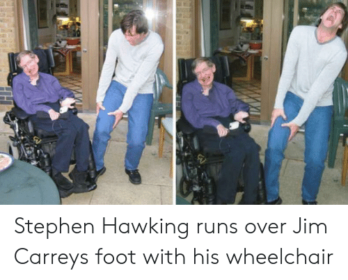 Jim Carrey, Stephen, and Stephen Hawking: Stephen Hawking runs over Jim Carreys foot with his wheelchair