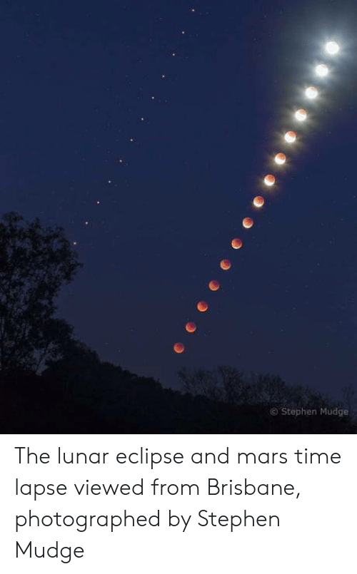 brisbane: Stephen Mudge The lunar eclipse and mars time lapse viewed from Brisbane, photographed by Stephen Mudge