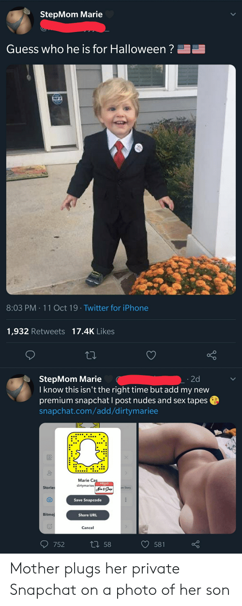 Halloween, Hello, and Iphone: StepMom Marie  Guess who he is for Halloween?  8:03 PM 11Oct 19 Twitter for iPhone  1,932 Retweets 17.4K Likes  StepMom Marie  I know this isn't the right time but add my new  premium snapchat I post nudes and sex tapes  snapchat.com/add/dirtymariee  2d  Marie Cas  dirtymariee  HELLO  Stories  Mew te Sap  m Story  Save Snapcode  Bitmoj  Share URL  Cancel  L58  752  581 Mother plugs her private Snapchat on a photo of her son