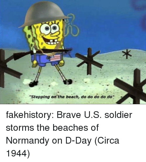 "d-day: ""Stepping on the beach, do do do do do"" fakehistory:  Brave U.S. soldier storms the beaches of Normandy on D-Day (Circa 1944)"