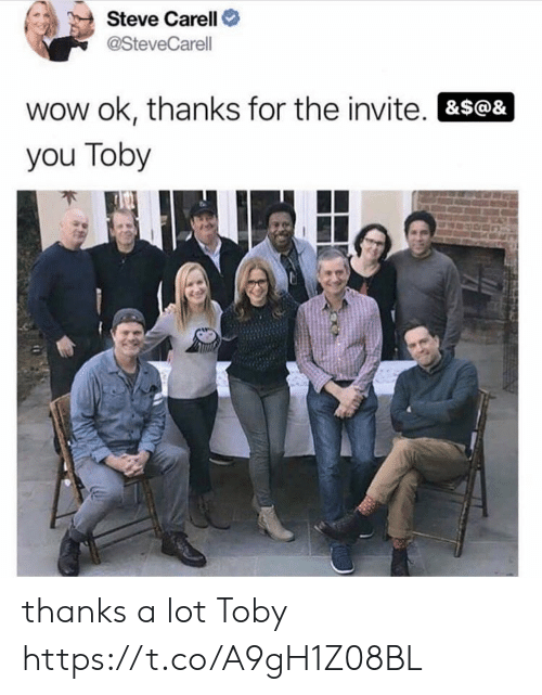 Invite: Steve Carell  @SteveCarell  wow ok, thanks for the invite. &S@&  you Toby thanks a lot Toby https://t.co/A9gH1Z08BL