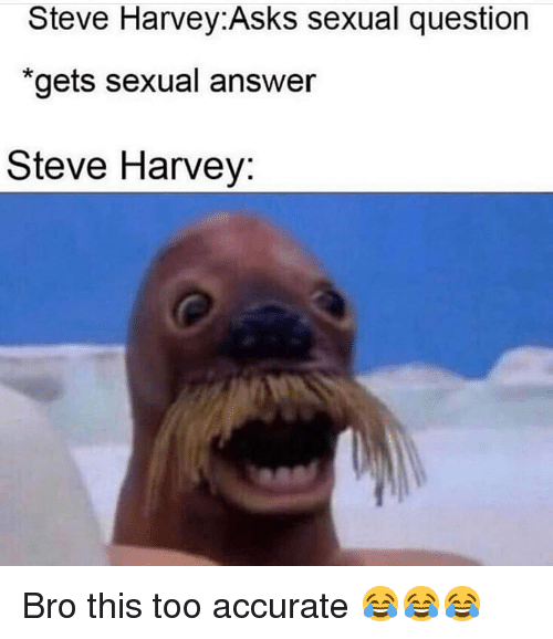 """Steve Harvey: Steve Harvey:Asks sexual question  """"gets sexual answer  Steve Harvey: Bro this too accurate 😂😂😂"""