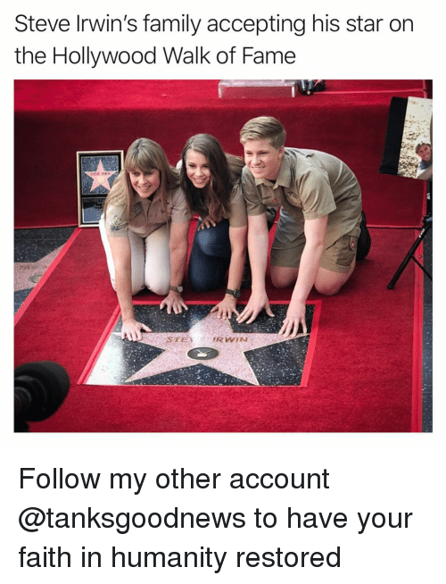 faith in humanity restored: Steve Irwin's family accepting his star on  the Hollywood Walk of Fame Follow my other account @tanksgoodnews to have your faith in humanity restored