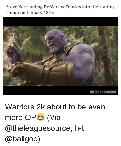 Lineup: Steve Kerr putting DeMarcus Cousins into the starting  lineup on January 18th:  THELEAGUESOURCE Warriors 2k about to be even more OP😂 (Via @theleaguesource, h-t: @ballgod)