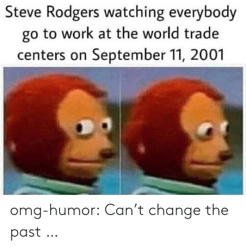 Omg, Tumblr, and Work: Steve Rodgers watching everybody  go to work at the world trade  centers on September 11, 2001 omg-humor:  Can't change the past …