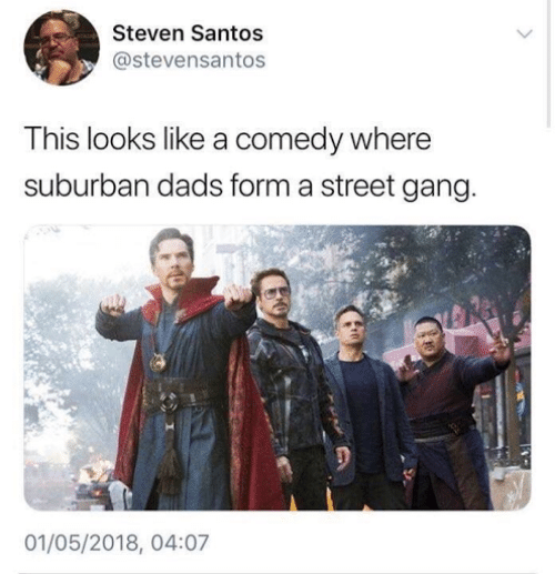 santos: Steven Santos  stevensantos  This looks like a comedy where  suburban dads form a street gang.  01/05/2018, 04:07