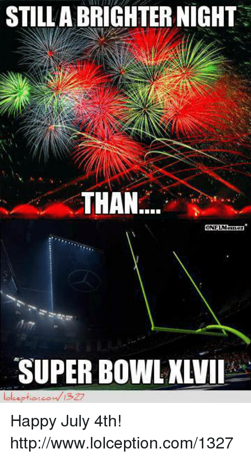 Nfl, Super Bowl, and Happy: STILL ABRIGHTER NIGHT  THAN  SUPER BOWL XLVII Happy July 4th!  http://www.lolception.com/1327