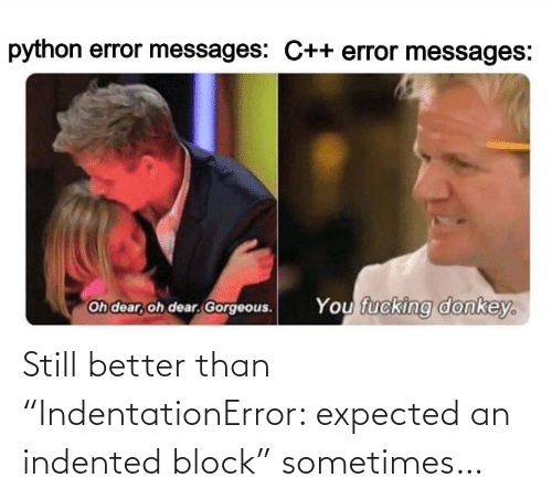 "block: Still better than ""IndentationError: expected an indented block"" sometimes…"