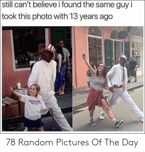 Still Cant: still can't believe i found the same guy i  took this photo with 13 years ago 78 Random Pictures Of The Day