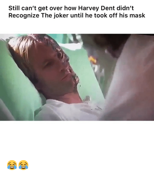 Harvey Dent: Still can't get over how Harvey Dent didn't  Recognize The joker until he took off his mask 😂😂