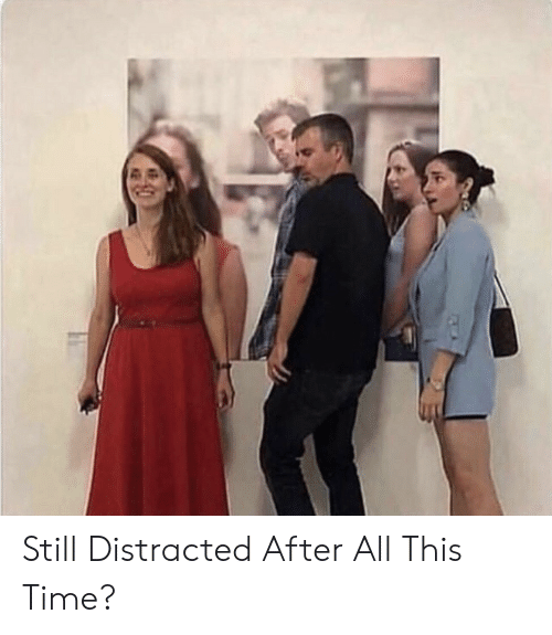 Time, All, and Still: Still Distracted After All This Time?