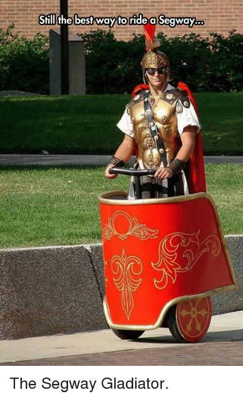 Gladiator: Still the bestway toride a Seaway.. <p>The Segway Gladiator.</p>