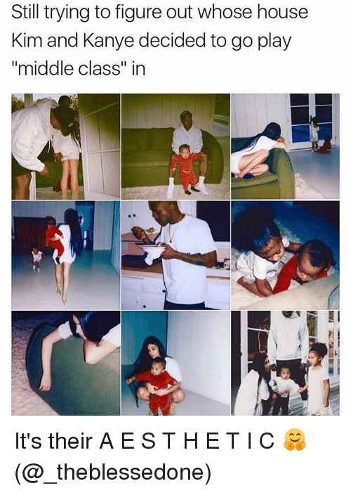 """kim and kanye: Still trying to figure out whose house  Kim and Kanye decided to go play  """"middle class"""" in It's their A E S T H E T I C 🤗 (@_theblessedone)"""