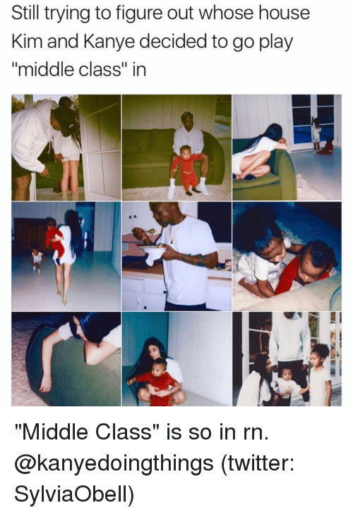 """kim and kanye: Still trying to figure out whose house  Kim and Kanye decided to go play  """"middle class"""" in """"Middle Class"""" is so in rn. @kanyedoingthings (twitter: SylviaObell)"""