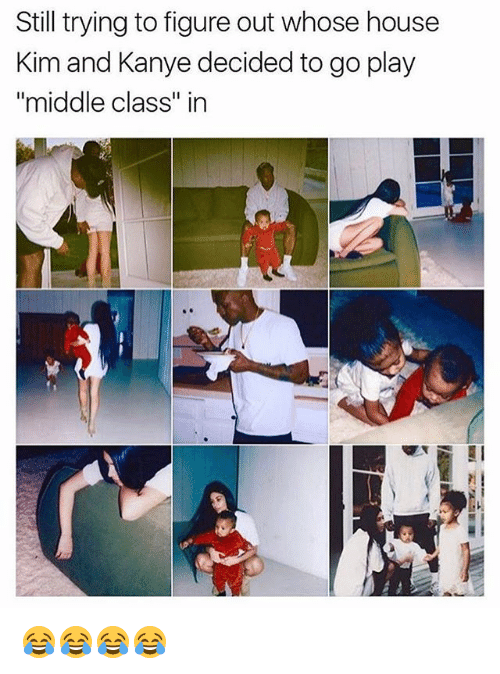 """kim and kanye: Still trying to figure out whose house  Kim and Kanye decided to go play  """"middle class"""" in 😂😂😂😂"""