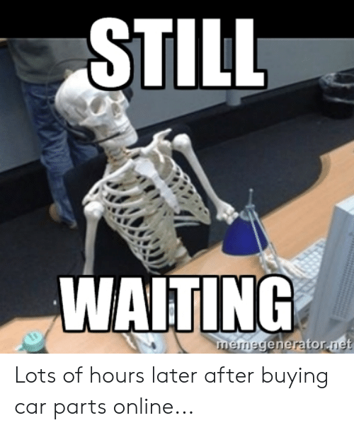 25 Best Memes About Buying Car Parts Buying Car Parts Memes