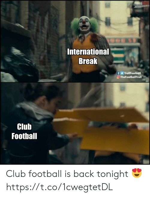 Club, Football, and Memes: STims  International  Break  f TrollFootball  O TheFootballTroll  Club  Football Club football is back tonight 😍 https://t.co/1cwegtetDL