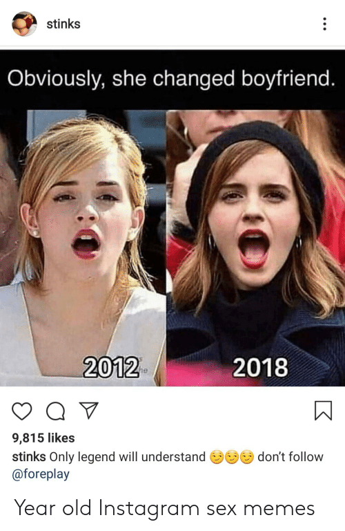 Sex Memes: stinks  Obviously, she changed boyfriend.  2012  2018  Q  9,815 likes  don't follow  stinks Only legend will understand  @foreplay Year old Instagram sex memes