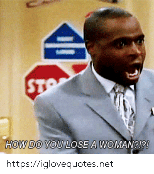 You Lose: STO  HOW DO YOU LOSE A WOMAN?1?! https://iglovequotes.net