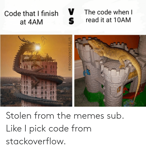 stolen: Stolen from the memes sub. Like I pick code from stackoverflow.