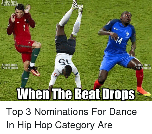 Beat Drop: Stolen From  Troll Football  Stolen From  Stolen From  Troll Football  Troll Football  When The Beat Drops Top 3 Nominations For Dance In Hip Hop Category Are
