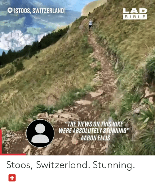 "Dank, Bible, and Switzerland: [STOOS, SWITZERLAND  LAD  BIBLE  ""THE VIEWS ON THIS HIKE  WERE ABSOLUTELY STUNNING""  AARONELLIS Stoos, Switzerland. Stunning. 🇨🇭"